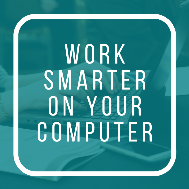 Work Smarter on your Computer